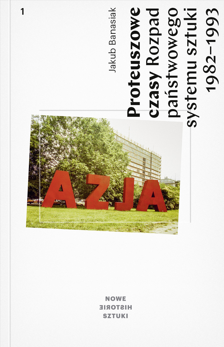 "The cover is white. In the upper right corner there is the title of the book. In the middle of the cover there is a photograph showing big red letters that read together compose a word ""Asia"". The letters stand on grass, there is a tree and a building behind them. At the bottom in the middle of the cover there is a logo ""New Histories of Art"""